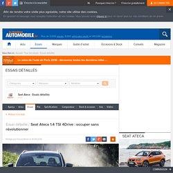 Essai Seat Ateca 1.4 TSI 4Drive 2016 - Moniteur Automobile