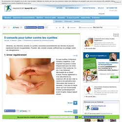 5 conseils pour lutter contre les cystites