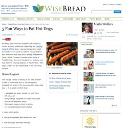 5 Fun Ways to Eat Hot Dogs