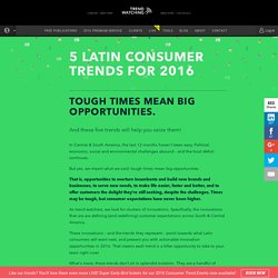 Trendwatching 5 Latin Trends for 2016
