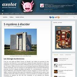 Axolot » 5 mystères à élucider