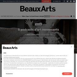 5 podcasts d'art renversants