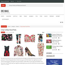 5 Tips to Wear Floral Prints