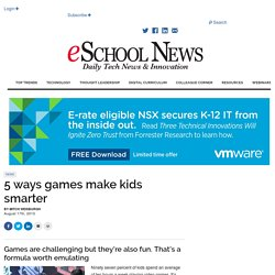 eSchool News 5 ways games make kids smarter