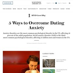 5 Ways to Overcome Dating Anxiety - MIND Guest Blog - Scientific American Blog Network