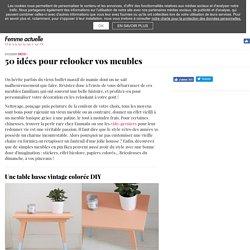 50 idées pour relooker vos meubles