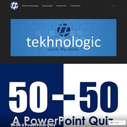 50-50: A PowerPoint Quiz – tekhnologic