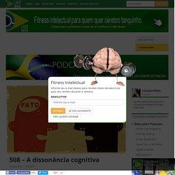 508 – A dissonância cognitiva