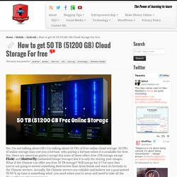 How to get 50 TB (51200 GB) Cloud Storage For free