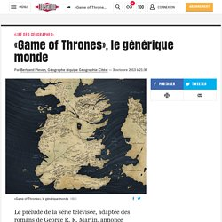 «Game of Thrones», le générique monde