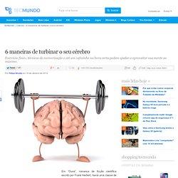 6 maneiras de turbinar o seu cérebro