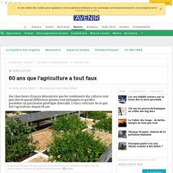 60 ans que l'agriculture a tout faux