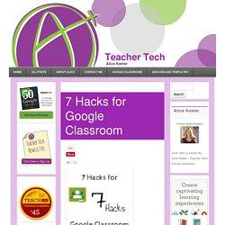 7 Hacks for Google Classroom