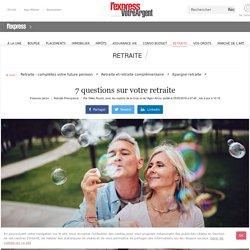 7 questions sur votre retraite