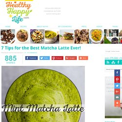 7 Tips for the Best Matcha Latte Ever!