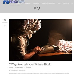 7 Ways to crush your Writer's Block -