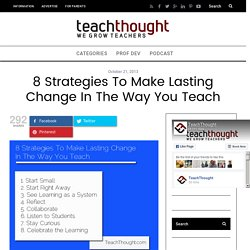 8 Strategies To Make Lasting Change In The Way You Teach