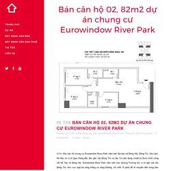 Bán căn hộ 02, 82m2 dự án chung cư Eurowindow River Park
