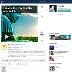Dubstep the way Buddha intended it. | Lewisly | 118 likes | 500
