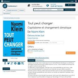 Livre: Tout peut changer , Capitalisme et changement climatique , Naomi Klein, Éditions Actes Sud, Essais Sciences, 9782330047849 - Leslibraires.fr