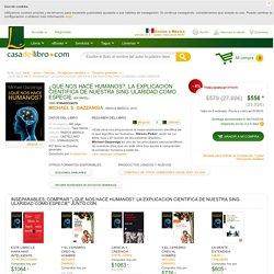 ¿QUE NOS HACE HUMANOS?: LA EXPLICACION CIENTIFICA DE NUESTRA SING ULARIDAD COMO ESPECIE - MICHAEL S. GAZZANIGA - 9788449324079, comprar el libro desde México en tu librería online mx.casadellibro.com