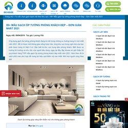 99+ Mẫu gạch ốp tường phòng khách Đẹp - Đơn Giản nhất 2021