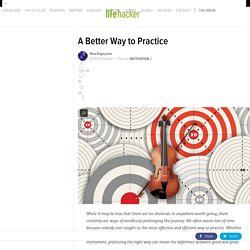 A Better Way to Practice