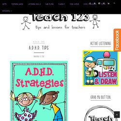 A.D.H.D. Tips - Teach123 - Tips for Teachers