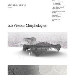 A N D R E S H A R R I S » 0.0 Viscous Morphologies