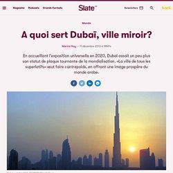 A quoi sert Dubaï, ville miroir?