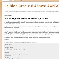 Le blog Oracle d'Ahmed AANGOUR: Forcer un plan d'exécution via un SQL profile