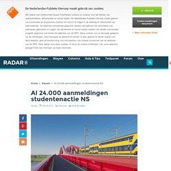 Al 24.000 aanmeldingen studentenactie NS - Nieuws - Radar