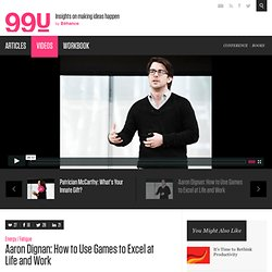 Aaron Dignan: How to Use Games to Excel at Life and Work :: Videos :: The 99 Percent