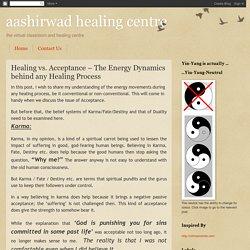 aashirwad healing centre: Healing vs. Acceptance – The Energy Dynamics behind any Healing Process