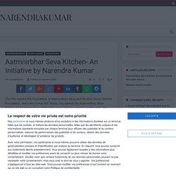 Aatmnirbhar Seva Kitchen- An Initiative by Narendra Kumar » Narendrakumar