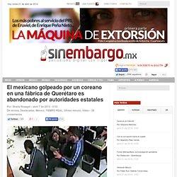 El mexicano golpeado por un coreano en una fábrica de Querétaro es abandonado por autoridades estatales
