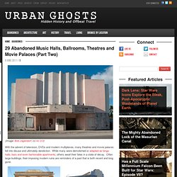 Part Two: Abandoned Music Halls, Ballrooms, Theatres, Movie Palaces: Urban Ghosts