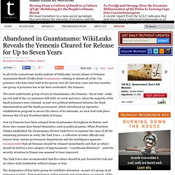 Abandoned in Guantanamo: WikiLeaks Reveals the Yemenis Cleared for Release for Up to Seven Years | Truthout