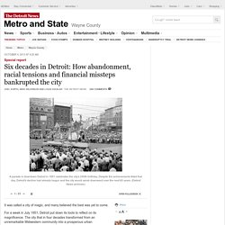 Six decades in Detroit: How abandonment, racial tensions and financial missteps bankrupted the city
