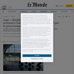 Jugé «obsolète», le projet de nouveau terminal à l'aéroport de Roissy abandonné par le gouvernement