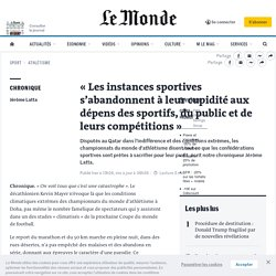 «Les instances sportives s'abandonnent à leur cupidité aux dépens des sportifs, du public et de leurs compétitions»