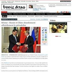 Séisme : Russie et Chine abandonnent officiellement le pétrodollar