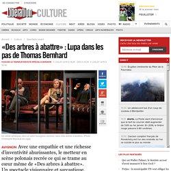 «Des arbres à abattre»: Lupa dans les pas deThomas Bernhard