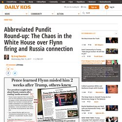 Abbreviated Pundit Round-up: The Chaos in the White House over Flynn firing and Russia connection