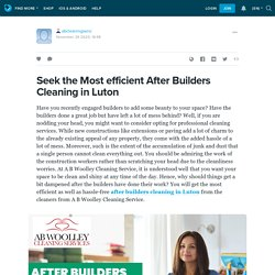 Seek the Most efficient After Builders Cleaning in Luton