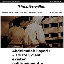 Abdelmalek Sayad : « Exister, c'est exister politiquement »
