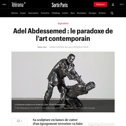 Adel Abdessemed : le paradoxe de l'art contemporain - Sortir