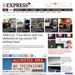 AREA 51: 'I see aliens and was abducted at top-secret US military base'