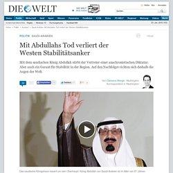 Saudi-Arabien: Mit Abdullahs Tod verliert der Westen Stabilitätsanker - NachrichtenPolitik - Ausland