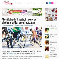 Abécédaire du diabète, E : exercice physique, entier, eucalyptus, eau